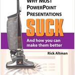 Why Most PowerPoint Presentations Suck: Conversation with Rick Altman