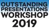 Outstanding Presentations Workshop 2019