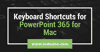 Keyboard Shortcuts for PowerPoint 365 for Mac