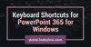 Keyboard Shortcuts for PowerPoint 365 for Windows