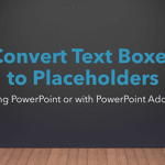 Convert Text Boxes to Placeholders in PowerPoint