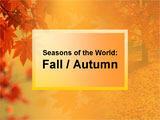 Seasons of the World: Fall / Autumn