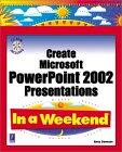 Create Microsoft PowerPoint 2002 Presentations In a Weekend