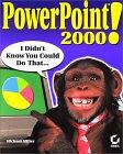 PowerPoint 2000: I Didn't Know You Could Do That