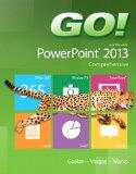 GO! with Microsoft PowerPoint 2013 Comprehensive