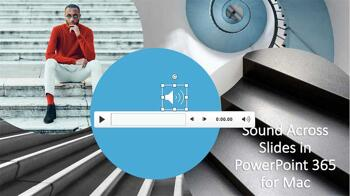 Sound Across Slides in PowerPoint 365 for Mac